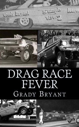 Read Online Drag Race Fever: The adventures of a young drag racer following   his dream of competing with the factory cars in the early days of the match race wars between Ford, Chrysler and Chevy. (Volume 1) pdf epub