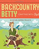 Backcountry Betty Crafting with Style, Jennifer Worick, 1594851395