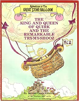 The King and Queen of Quirk and the Remarkable Try-My-Shooz (Adventures in the Great Stone Balloon)