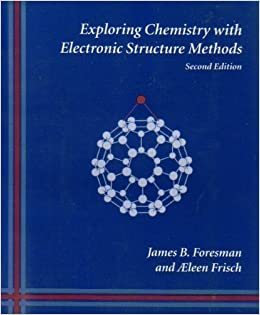 Book Exploring Chemistry With Electronic Structure Methods: A Guide to Using Gaussian 2nd edition by Foresman, James B., Frisch, AEleen (1996)