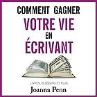Comment gagner votre vie en écrivant : Livres, blogging et plus | Livre audio Auteur(s) : Joanna Penn Narrateur(s) : Cyril Godefroy