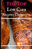 The Top Low Carb Recipes Cookbook: The Top Low Carb Recipes (Low Carb Diet Cookbook)