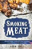Smoking Meat: Ultimate Smoker Cookbook for Real Pitmasters, Irresistible Recipes for Unique BBQ: Book 2
