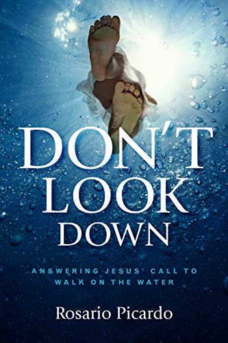Don't Look Down: Answering Jesus' Call to Walk on the Water (We Work By Faith Not By Sight)