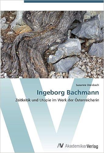 Book Ingeborg Bachmann: Zeitkritik und Utopie im Werk der Österreicherin