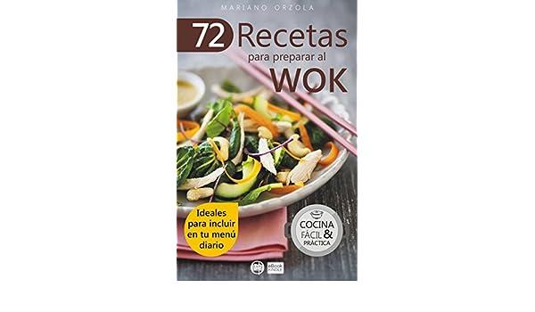 72 RECETAS PARA PREPARAR AL WOK: Ideales para incluir en tu menú diario (Colección Cocina Fácil & Práctica nº 6) eBook: Mariano Orzola: Amazon.es: Tienda ...
