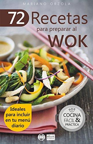 72 RECETAS PARA PREPARAR AL WOK: Ideales para incluir en tu menú diario (Colección Cocina Fácil & Práctica nº 6) (Spanish Edition) by Mariano Orzola