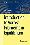 Introduction to Vortex Filaments in Equilibrium, Lim, Chjan and Andersen, Tim, 1493919377