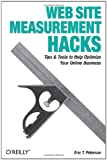 Web Site Measurement Hacks : Tips and Tools to Help Optimize Your Online Business, Peterson, Eric T., 0596009887