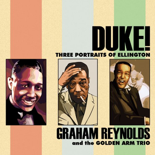 duke-three-portraits-of-ellington-featuring-graham-reynolds-and-the-golden-arm-trio