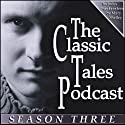 The Classic Tales Podcast, Season Three Audiobook by Mary Shelley, H. G. Wells, Arthur Conan Doyle Narrated by B. J. Harrison