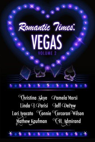 Romantic Times  Vegas: Book 2, Skye, Christina & Morsi, Pamela & Parisi, Linda J. & DePew, Jeff & Avocato, Lori & Wilson, Connie Corcoran & Kaufman, Mathew & Admirand, C.H.