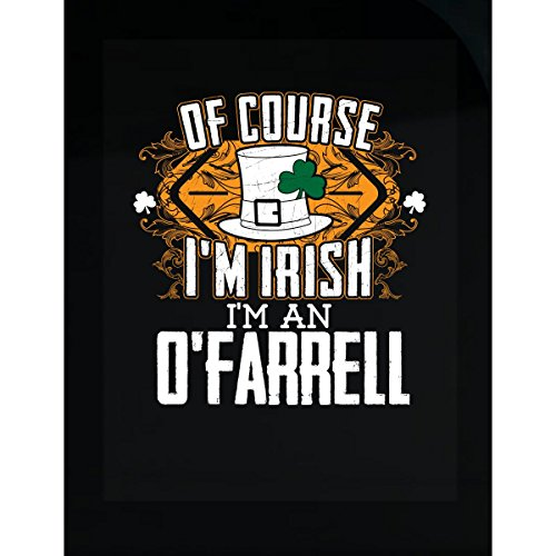 Of Course I'm Irish, I'm An O'farrell St Patricks Day - - St Farrell O