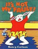 It's Not My Fault (Nancy Carlson's Neighborhood)