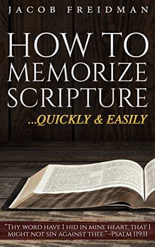 How to Memorize Scripture Quickly and Easily: Powerful Scripture Memorization Techniques for Memorizing Bible Verses, Chapters, Books, and More (Bible Study and Memorization Book 1) (Best Study Techniques For Memorization)