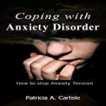 Coping with Anxiety Disorder: How to Stop Anxiety Tension   Patricia Ann Carlisle