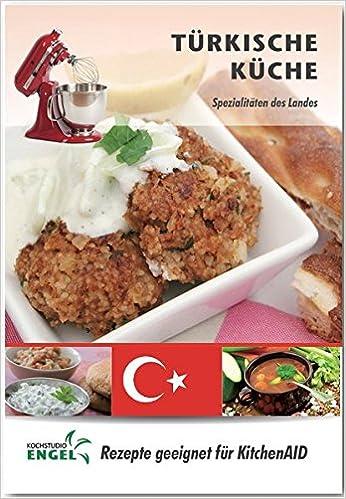 Türkische Küche – Rezepte geeignet für KitchenAid: Spezialitäten des ...