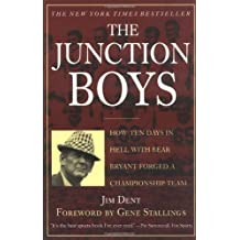 The Junction Boys: How Ten Days in Hell with Bear Bryant Forged a Championship Team by Jim Dent (2000-09-09)