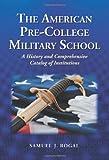 The American Pre-College Military School, Samuel J. Rogal, 0786439580