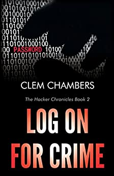 Log on for Crime: The Hacker Chronicles Book 2 by [Chambers, Clem]