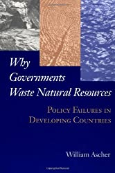 Why Governments Waste Natural Resources: Policy Failures in Developing Countries
