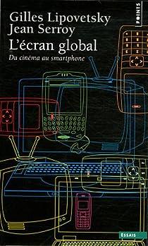 L'écran global : Cinéma et culture-média par Lipovetsky