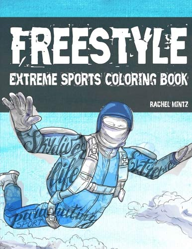 Freestyle - Extreme Sports Coloring Book: 45 Sketches - Rock Climbing, Sky Diving, Scuba Diving, Racing, Rafting, Surfing ? For Adults & Teenagers