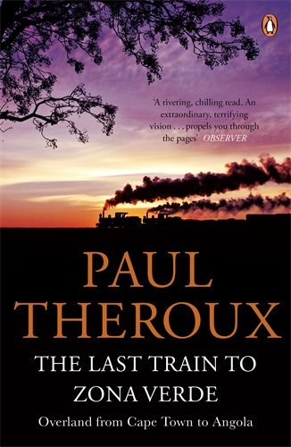 The Last Train to Zona Verde: Overland from Cape Town to Angola by Paul Theroux (1-May-2014) Paperback