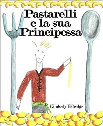 Pastarelli e la sua Principessa - Libro Illustrato per Bambini (Italian Edition)