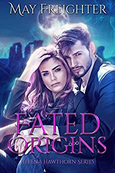 Fated Origins: An Urban Fantasy Novel (Helena Hawthorn Series Book 4) by [Freighter, May]