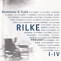 Rilke Projekt I-IV: Bis an alle Sterne / In meinem wilden Herzen / Überfließende Himmel / Weltenweiter Wandrer (Rilke Projekt 1-4)