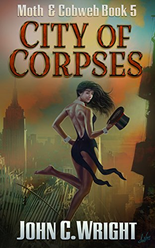 City of Corpses: The Dark Avenger's Sidekick Book Two (Moth & Cobweb 5) by [Wright, John C.]