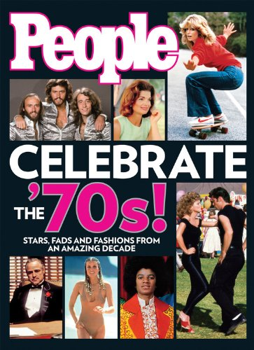 People Celebrate the'70s!: Stars, Fads and Fashions from an Amazing Decade (People Magazine Fashion)