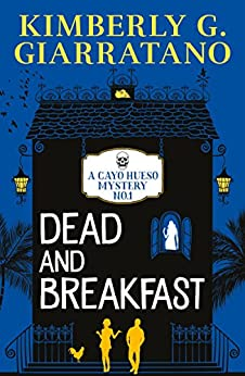 Dead and Breakfast (A Cayo Hueso Mystery Book 1) by [Giarratano, Kimberly G.]
