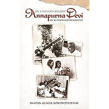 Annapurna Devi: An Unheard Melody: Annapurna Devi - An Authorised Biography