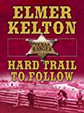 Hard Trail to Follow, Elmer Kelton, 1410407403