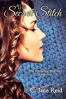 The Secret Stitch: The Donaghue Histories Book One by [Reid, C. Jane]