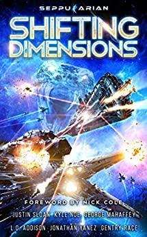 Shifting Dimensions: A Military Science Fiction Anthology by [Sloan, Justin, Addison, L.O., Race, Gentry, Mahaffey Jr., George S., Noe, Kyle, Yanez, Jonathan]