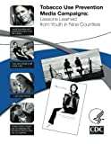 img - for Tobacco Use Prevention Media Campaigns: Lessons Learned From Youth in Nine Countries book / textbook / text book