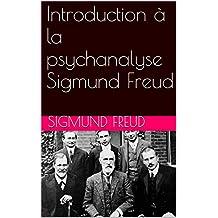 Introduction à la psychanalyse Sigmund Freud (French Edition)