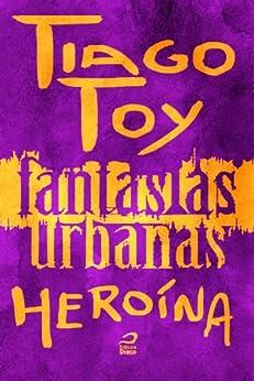 Fantasias Urbanas - Heroína por [Toy, Tiago]