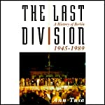 The Last Division: A History of Berlin, 1945-1989 | Ann Tusa