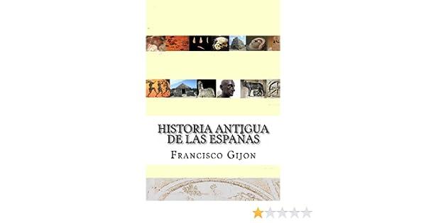 Historia Antigua de las Espanas: 1 Historia Incompleta de ...