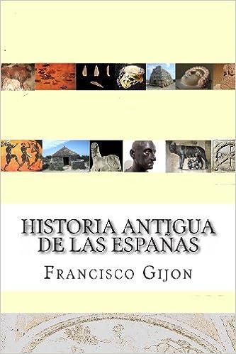 Historia Antigua de las Espanas (Historia Incompleta de las Espaas) (Spanish Edition): Francisco Gijon: 9781481950268: Amazon.com: Books