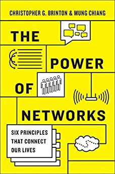 The Power of Networks: Six Principles That Connect Our Lives by [Brinton, Christopher G., Chiang, Mung]