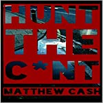 Hunt the C*nt: An Extreme Horror Story | Matthew Cash