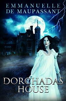 Dorchadas House: a 1940s Gothic Tale by [Maupassant, Emmanuelle]