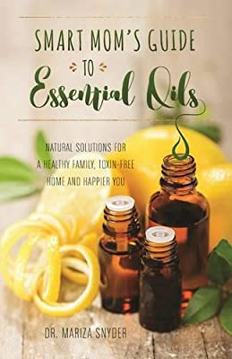 Smart Mom's Guide to Essential Oils: Natural Solutions for a Healthy Family, Toxin-Free Home and Happier You by Ulysses Press