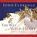 The Way of the Wild Heart: A Map for the Masculine Journey Audiobook by John Eldredge Narrated by Kelly Ryan