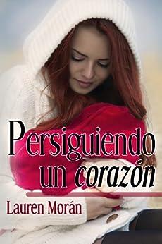 Persiguiendo un corazón (2ª edición corregida) (Spanish Edition) by [Morán, Lauren]